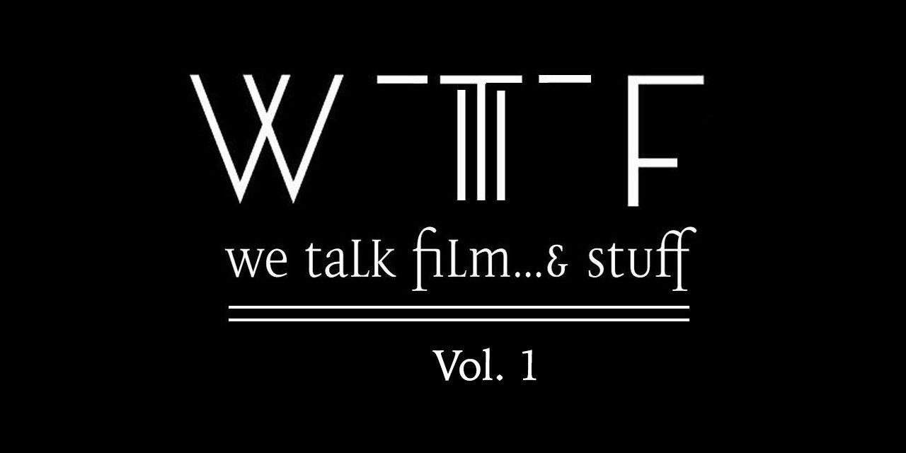We Talk Film… & Stuff #Podcast Vol. 1 #WTFAS