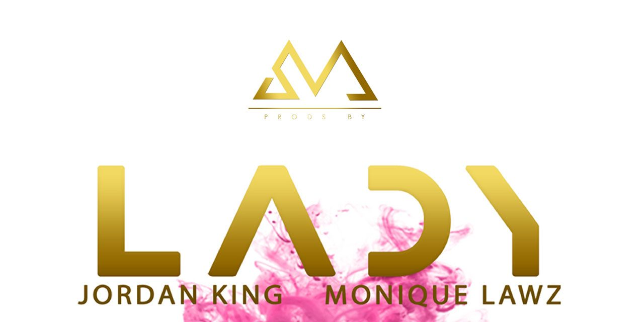 SM ft Jordan King and Monique Lawz – Lady