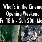What's in the Cinema – Opening Weekend Friday 18th – Sunday 20th May 2017