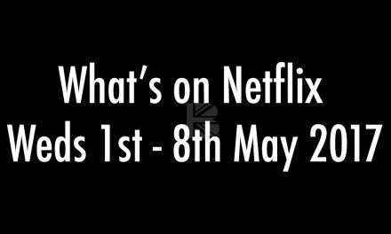 TBB Netflix Watch: New Additions 1st – 8th May 2017