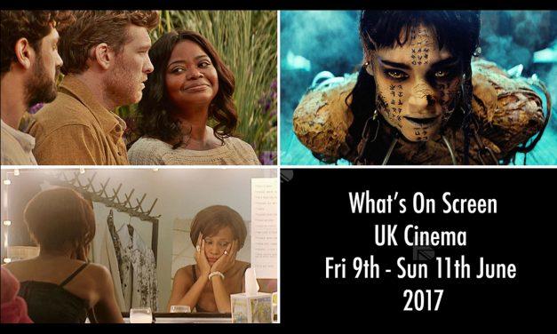 What's On Screen – UK Cinemas Fri 9th – Sun 11th June 2017