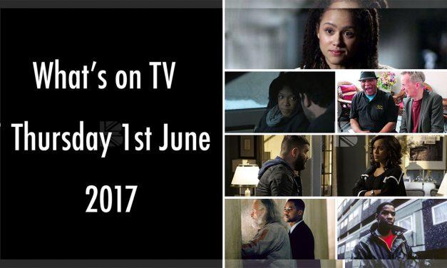 What's On TV – Thursday 1st June 2017