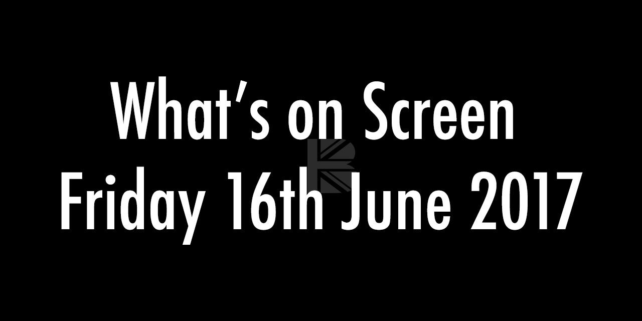 What's On Screen – Friday 16th June 2017