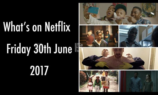 What's On Netflix UK – Friday 30th June 2017