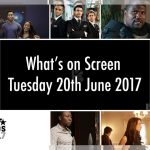 What's On Screen – Tuesday 20th June 2017