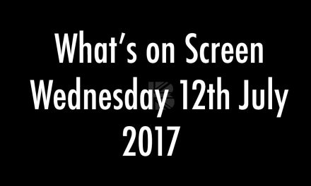 What's On Screen – Wednesday 12th July 2017