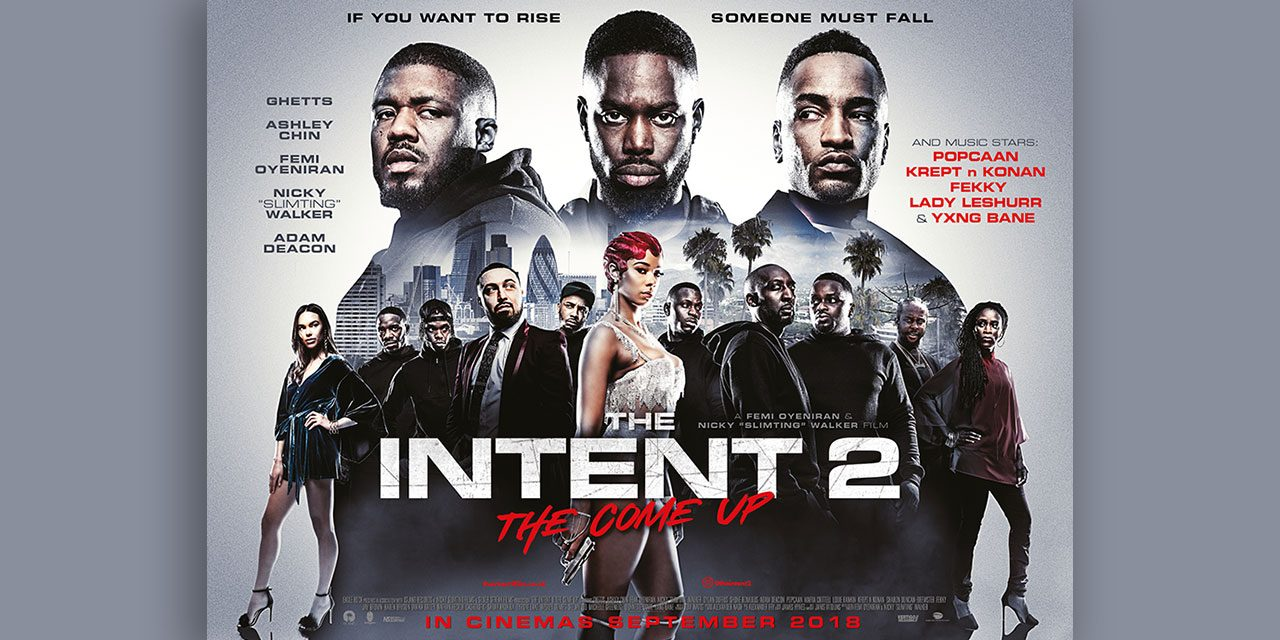 Win Tickets To The Premiere Of The Intent 2: The Come Up – Weds 19th September 2018