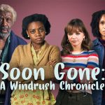 Soon Gone: A Windrush Chronicle on BBC Four air dates…