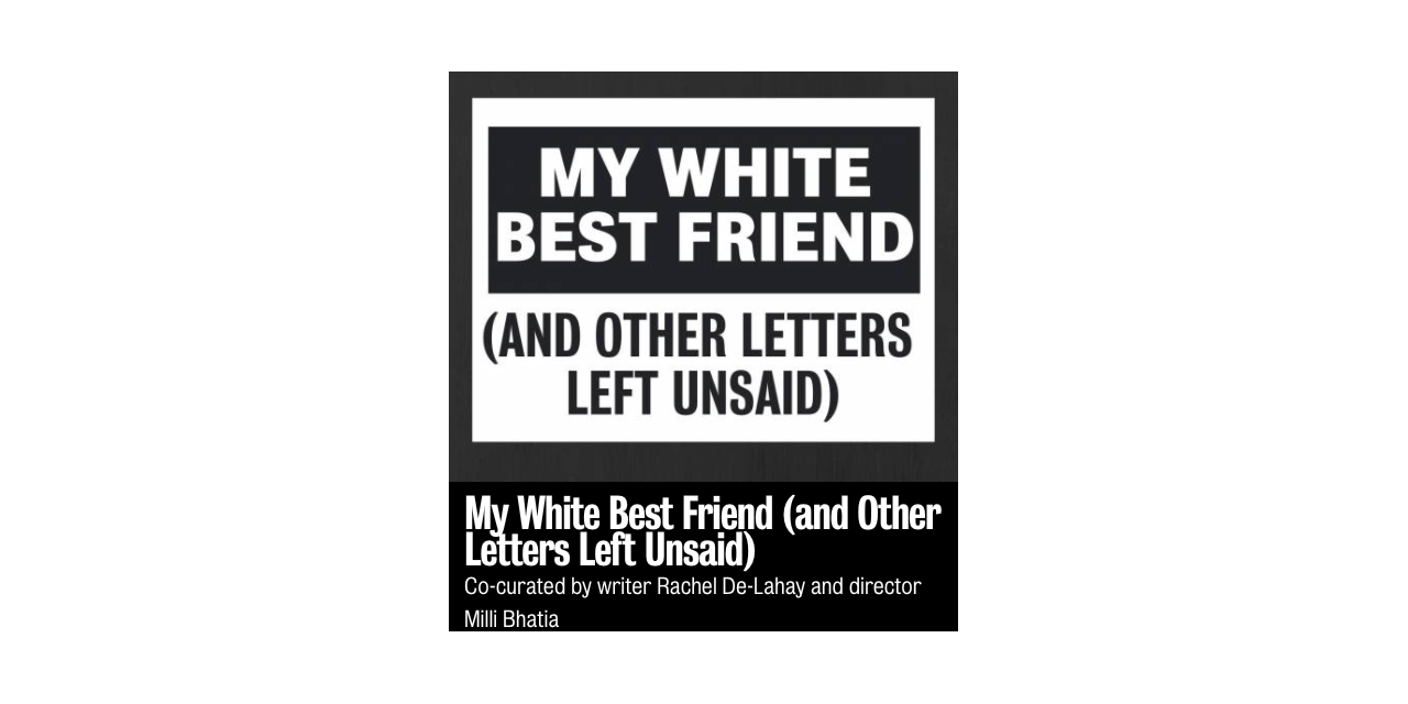 ROYAL COURT COMMISSIONS TEN BLACK WRITERS FOR ONLINE FESTIVAL 'MY WHITE BEST FRIEND (AND OTHER LETTERS LEFT UNSAID)'