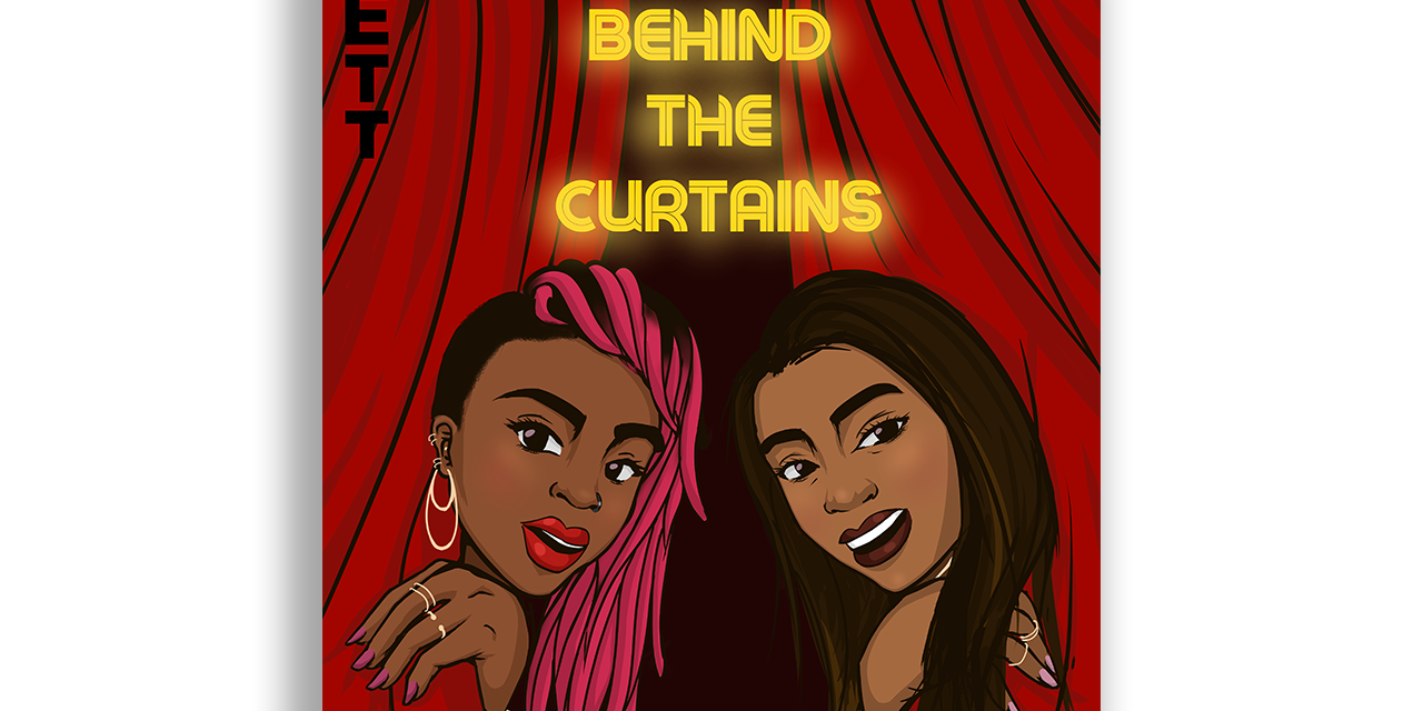 TBB Talks To Siana Bangura and Christina Nicole About Their Podcast Behind The Curtains