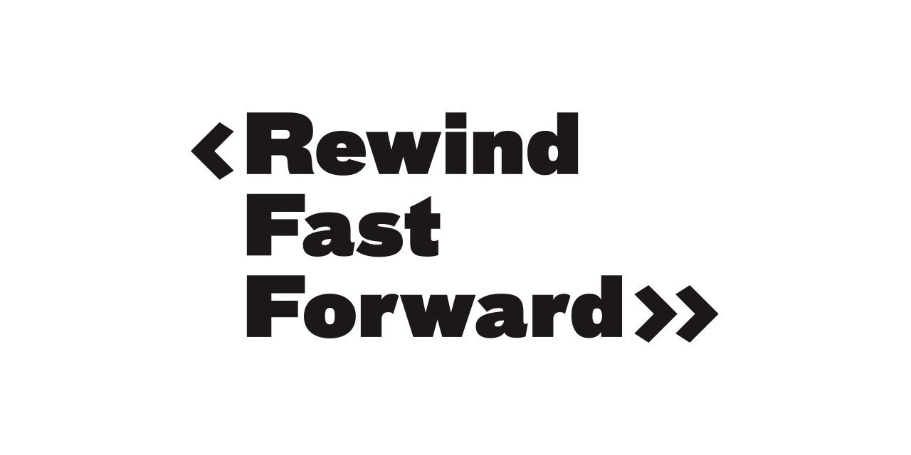 Rewind Fast Forward: 