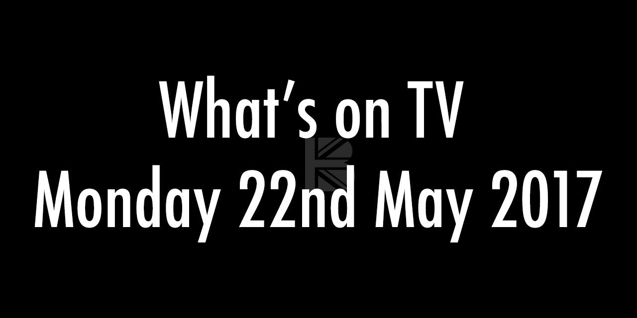 What's On TV – Monday 22nd May