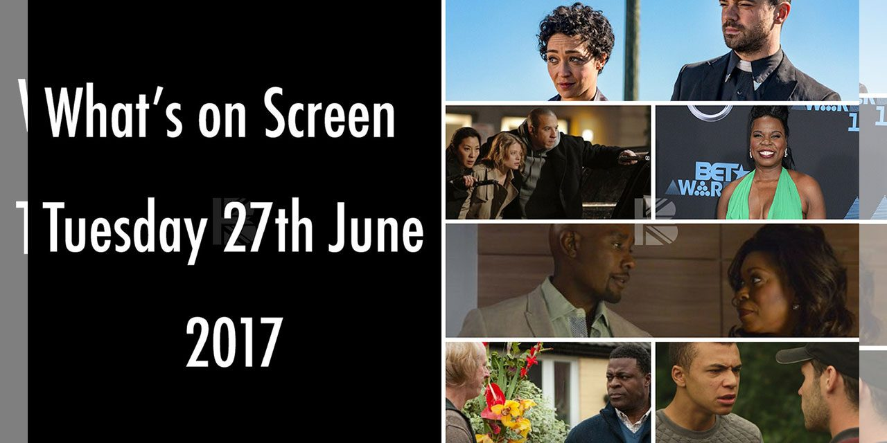 What's On Screen – Tuesday 27th June 2017