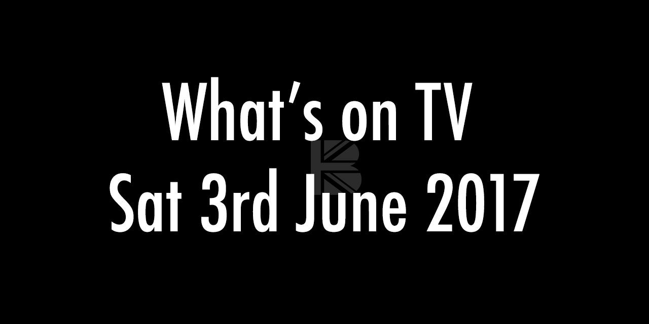 What's On TV – Sat 3rd June