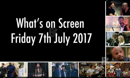 What's On Screen – Friday 7th July 2017