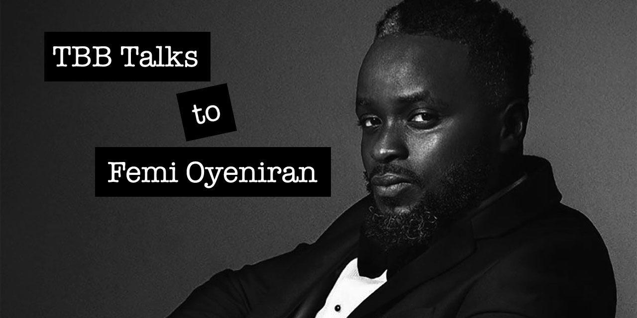 TBB Talks to … Femi Oyeniran