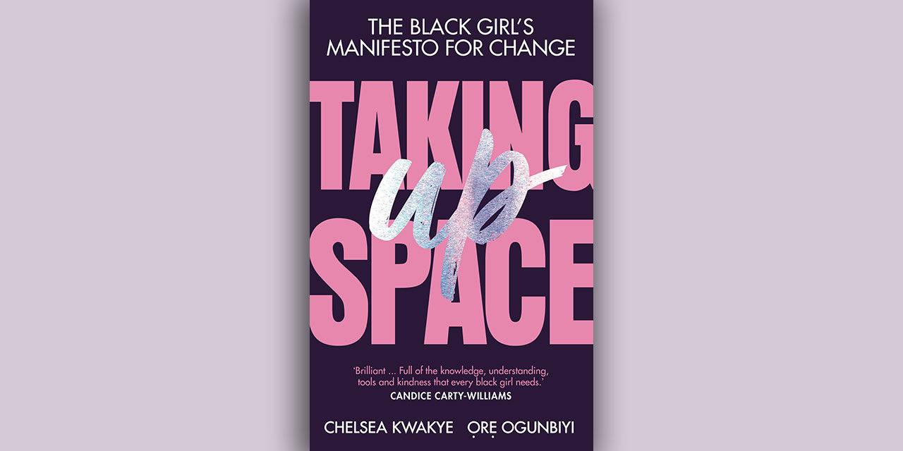Taking Up Space by Chelsea Kwakye and Ore Ogunbiyi – 98% Out Of 100